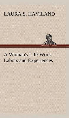 A Woman's Life-Work - Labors and Experiences (Hardback)