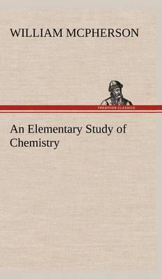 An Elementary Study of Chemistry (Hardback)
