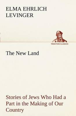 The New Land Stories of Jews Who Had a Part in the Making of Our Country (Paperback)