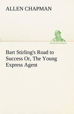 Bart Stirling's Road to Success Or, the Young Express Agent (Paperback)