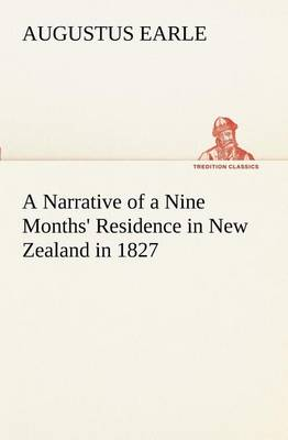 A Narrative of a Nine Months' Residence in New Zealand in 1827 (Paperback)