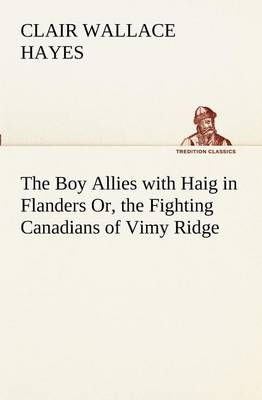 The Boy Allies with Haig in Flanders Or, the Fighting Canadians of Vimy Ridge (Paperback)