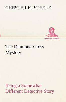 The Diamond Cross Mystery Being a Somewhat Different Detective Story (Paperback)
