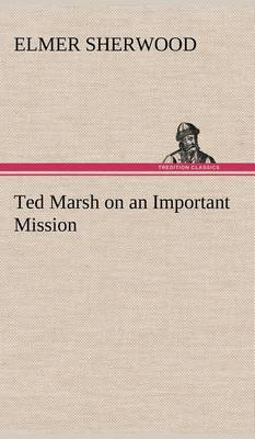 Ted Marsh on an Important Mission (Hardback)