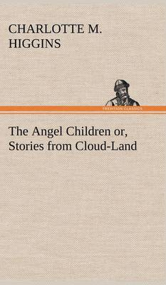 The Angel Children Or, Stories from Cloud-Land (Hardback)