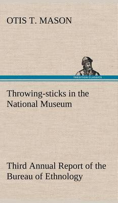 Throwing-Sticks in the National Museum Third Annual Report of the Bureau of Ethnology to the Secretary of the Smithsonian Institution, 1883-'84, Government Printing Office, Washington, 1890, Pages 279-289 (Hardback)