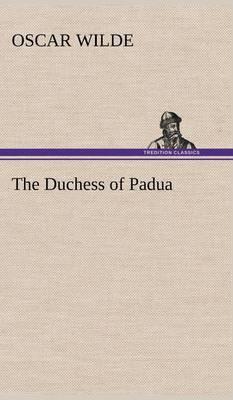 The Duchess of Padua (Hardback)
