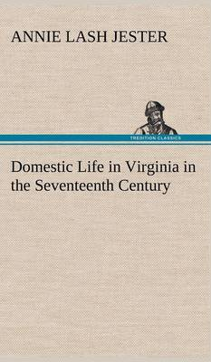 Domestic Life in Virginia in the Seventeenth Century (Hardback)