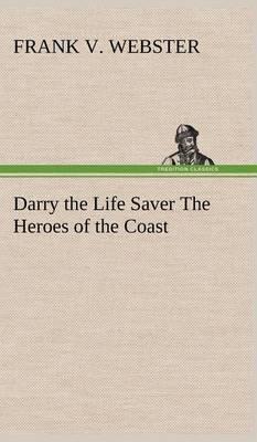 Darry the Life Saver the Heroes of the Coast (Hardback)