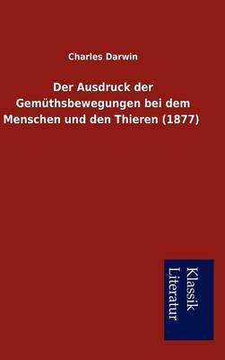 Der Ausdruck Der Gem Thsbewegungen Bei Dem Menschen Und Den Thieren (1877) (Hardback)
