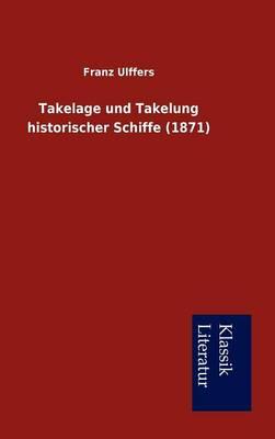 Takelage Und Takelung Historischer Schiffe (1871) (Hardback)