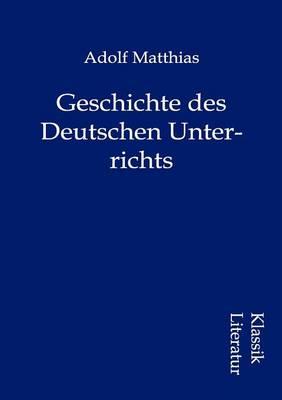 Geschichte Des Deutschen Unterrichts (Paperback)