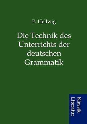 Die Technik Des Unterrichts Der Deutschen Grammatik (Paperback)