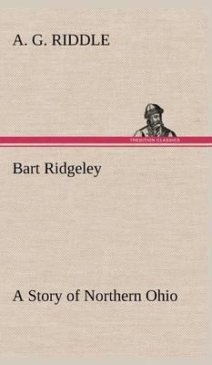 Bart Ridgeley a Story of Northern Ohio (Hardback)