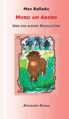 Mord Am Abend Und Die Kleine Revolution (Hardback)