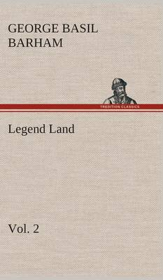 Legend Land, Volume 2 Being a Collection of Some of the Old Tales Told in Those Western Parts of Britain Served by the Great Western Railway (Hardback)