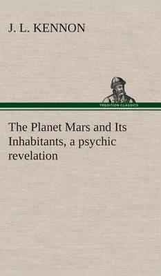 The Planet Mars and Its Inhabitants, a Psychic Revelation (Hardback)