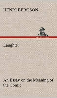 Laughter: An Essay on the Meaning of the Comic (Hardback)