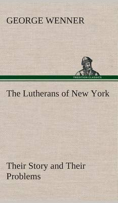 The Lutherans of New York Their Story and Their Problems (Hardback)
