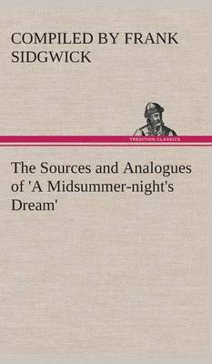 The Sources and Analogues of 'a Midsummer-Night's Dream' (Hardback)