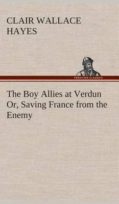 The Boy Allies at Verdun Or, Saving France from the Enemy (Hardback)