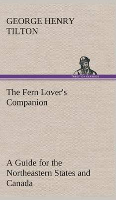 The Fern Lover's Companion a Guide for the Northeastern States and Canada (Hardback)