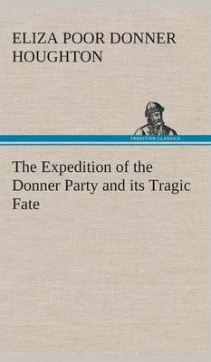 The Expedition of the Donner Party and Its Tragic Fate (Hardback)