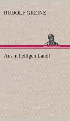 Aus'm Heiligen Landl (Hardback)