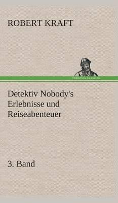 Detektiv Nobody's Erlebnisse Und Reiseabenteuer (Hardback)