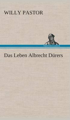 Das Leben Albrecht D rers (Hardback)