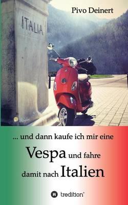 ... Und Dann Kaufe Ich Mir Eine Vespa Und Fahre Damit Nach Italien (Paperback)
