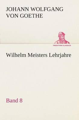 Wilhelm Meisters Lehrjahre - Band 8 (Paperback)