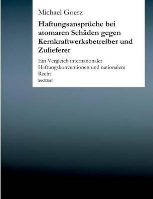 Haftungsanspr che Bei Atomaren Sch den Gegen Kernkraftwerksbetreiber Und Zulieferer (Paperback)
