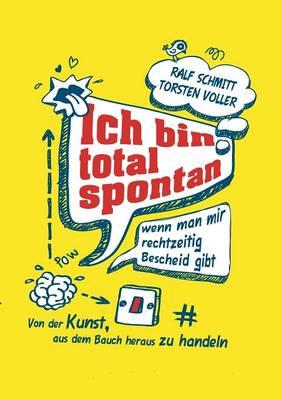 Ich Bin Total Spontan - Wenn Man Mir Rechtzeitig Bescheid Gibt (Paperback)