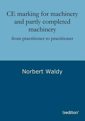 Ce Marking for Machinery and Partly Completed Machinery (Paperback)