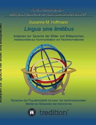Lingua Sine Limitibus - Analysen Zur Sprache Der Bilder Und Bildsprachen, Insbesondere Zur Kommunikation Von Fachinformationen (Paperback)
