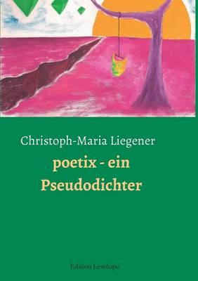Poetix - Ein Pseudodichter (Paperback)
