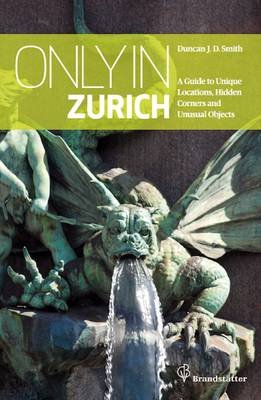 Only in Zurich: Guide to Hidden Corners, Little-Known Places & Unusual Objects (Paperback)
