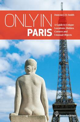 Only in Paris: Guide to Hidden Corners, Little-Known Places & Unusual Objects (Paperback)