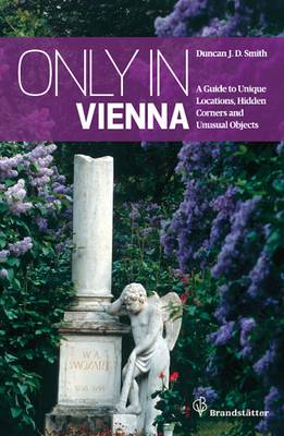Only in Vienna: Guide to Hidden Corners, Little-Known Places & Unusual Objects (Paperback)
