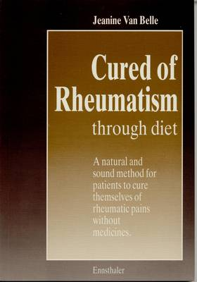Cured of Rheumatism Through Diet: A Natural and Sound Method for Patients to Cure Themselves of Rheumatic Pain without Medicines (Paperback)