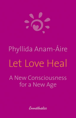 Let Love Heal: A New Consciousness for a New Age (Paperback)
