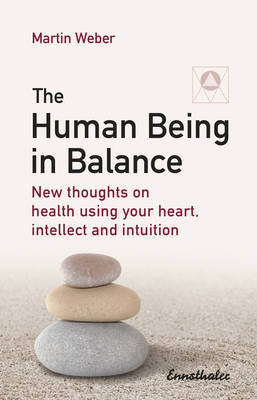 The Human Being in Balance: New Thoughts on Using Your Heart, Itellect and Intuition (Paperback)