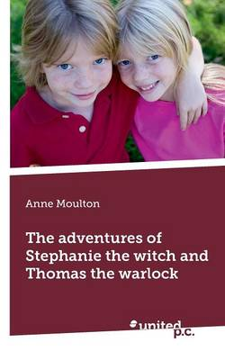 The Adventures of Stephanie the Witch and Thomas the Warlock (Paperback)