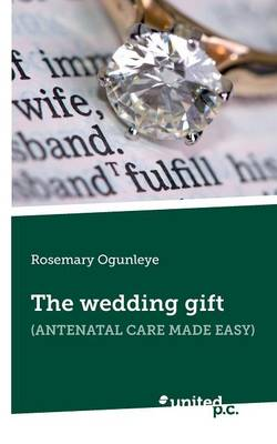 The Wedding Gift: Antenatal Care Made Easy (Paperback)