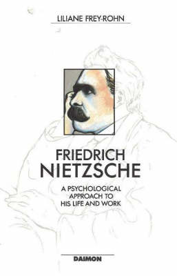 Friedrich Nietzsche: A Psychological Approach to His Life & Work (Paperback)