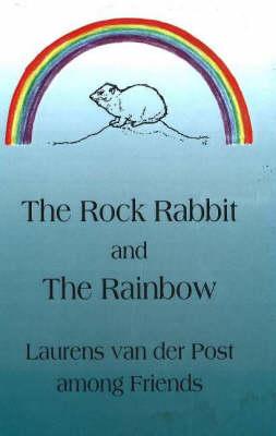 Rock Rabbit & the Rainbow: Laurens van der Post Among Friends (Hardback)