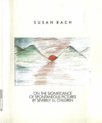 Life Paints Its Own Span: On the Significance of Spontaneous Pictures by Severly Ill Children (Paperback)