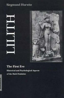 Lilith - The First Eve: Historical and Psychological Aspects of the Dark Feminine (Paperback)