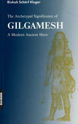 Archetypal Significance of Gilgamesh: A Modern Ancient Hero (Paperback)